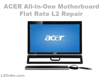 Acer All-In-One PC Desktop Motherboard Repair Service
